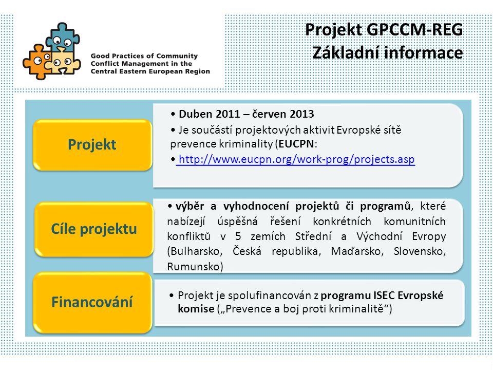 Projekt GPCCM-REG Základní informace Duben 2011 – červen 2013 Je součástí projektových aktivit Evropské sítě prevence kriminality (EUCPN: http://www.e