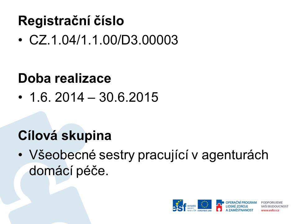 Registrační číslo CZ.1.04/1.1.00/D3.00003 Doba realizace 1.6. 2014 – 30.6.2015 Cílová skupina Všeobecné sestry pracující v agenturách domácí péče.