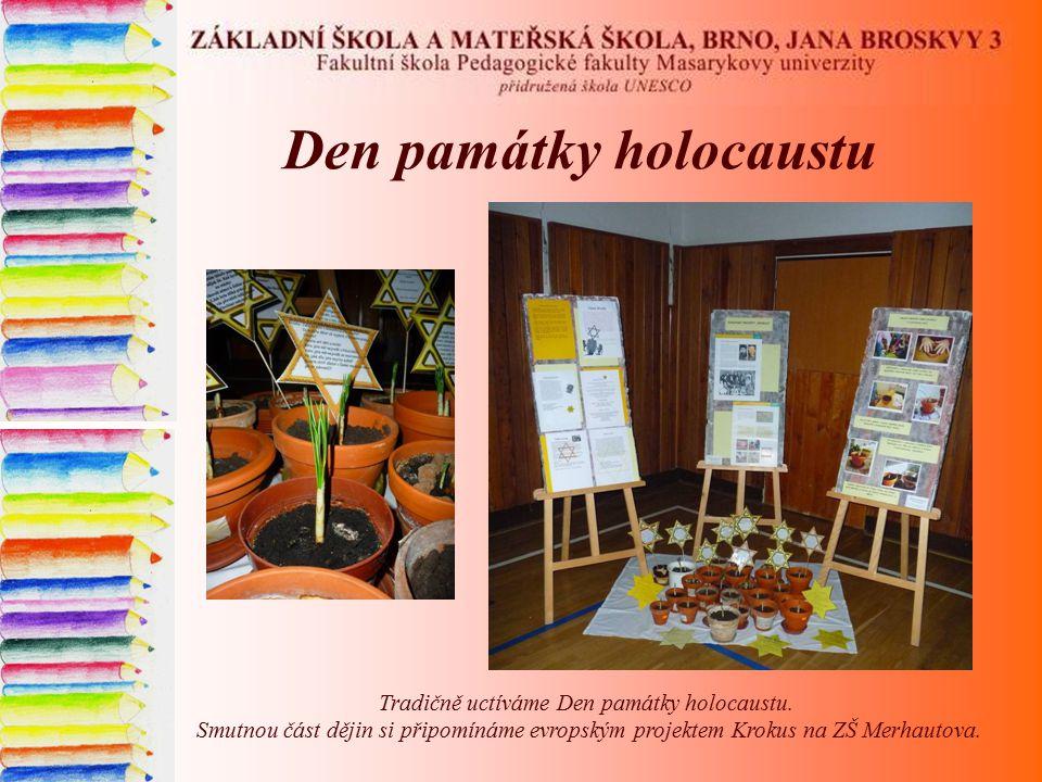 Den památky holocaustu Tradičně uctíváme Den památky holocaustu. Smutnou část dějin si připomínáme evropským projektem Krokus na ZŠ Merhautova.