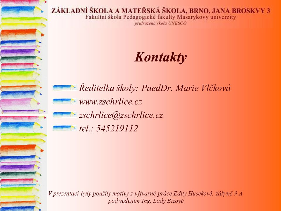 Kontakty Ředitelka školy: PaedDr. Marie Vlčková www.zschrlice.cz zschrlice@zschrlice.cz tel.: 545219112 V prezentaci byly použity motivy z výtvarné pr