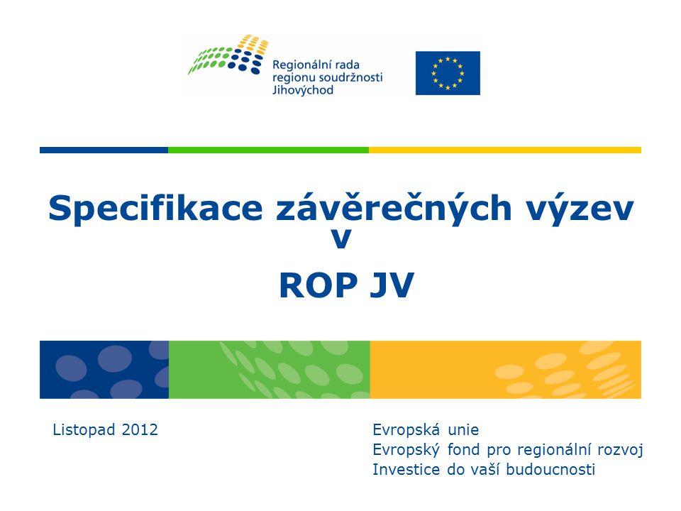 Specifikace závěrečných výzev v ROP JV Listopad 2012 Evropská unie Evropský fond pro regionální rozvoj Investice do vaší budoucnosti