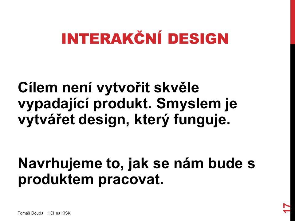 INTERAKČNÍ DESIGN Cílem není vytvořit skvěle vypadající produkt.