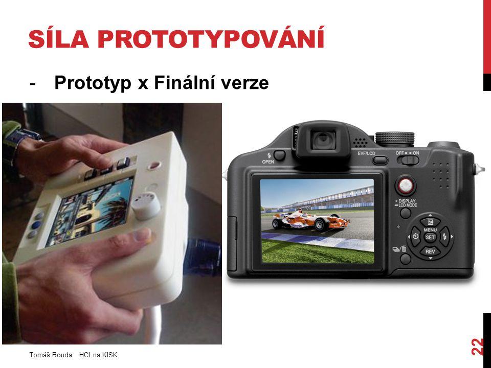 SÍLA PROTOTYPOVÁNÍ -Prototyp x Finální verze Tomáš Bouda HCI na KISK 22