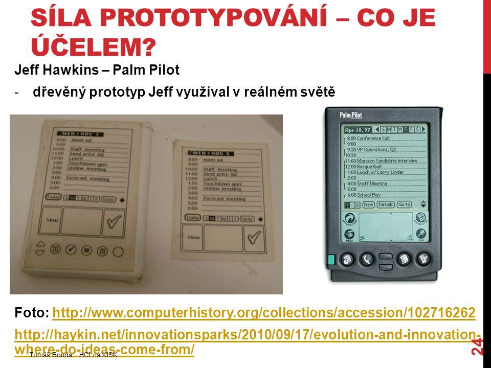 SÍLA PROTOTYPOVÁNÍ – CO JE ÚČELEM? Jeff Hawkins – Palm Pilot -dřevěný prototyp Jeff využíval v reálném světě Foto: http://www.computerhistory.org/coll