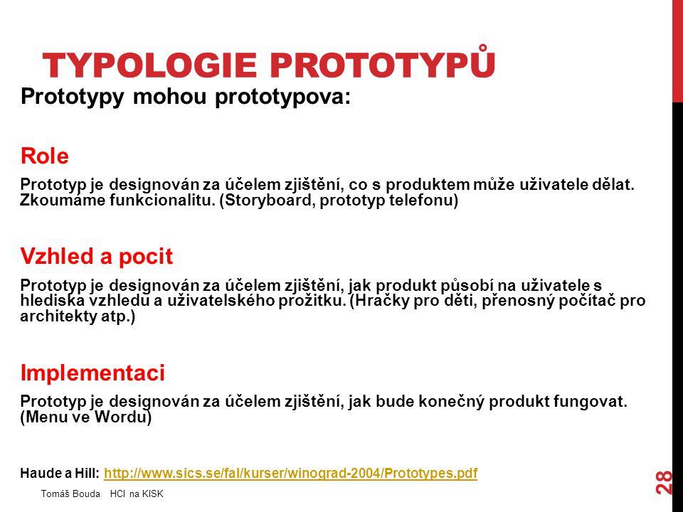 TYPOLOGIE PROTOTYPŮ Prototypy mohou prototypova: Role Prototyp je designován za účelem zjištění, co s produktem může uživatele dělat. Zkoumáme funkcio