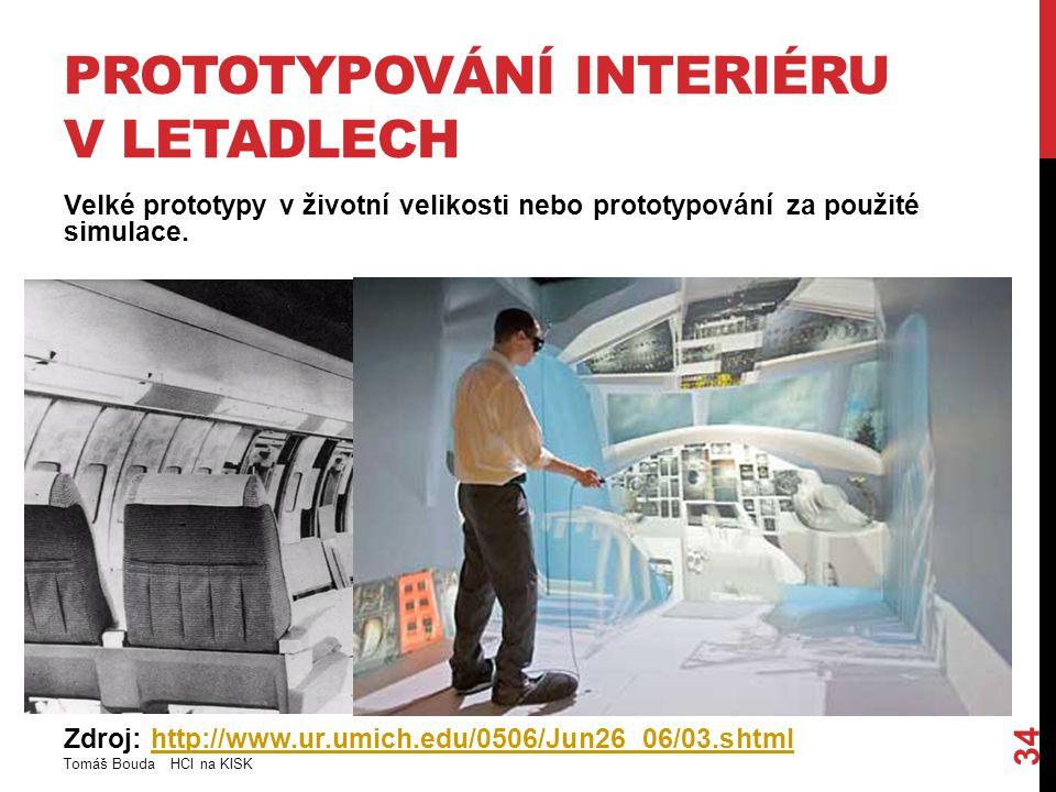 PROTOTYPOVÁNÍ INTERIÉRU V LETADLECH Velké prototypy v životní velikosti nebo prototypování za použité simulace. Zdroj: http://www.ur.umich.edu/0506/Ju