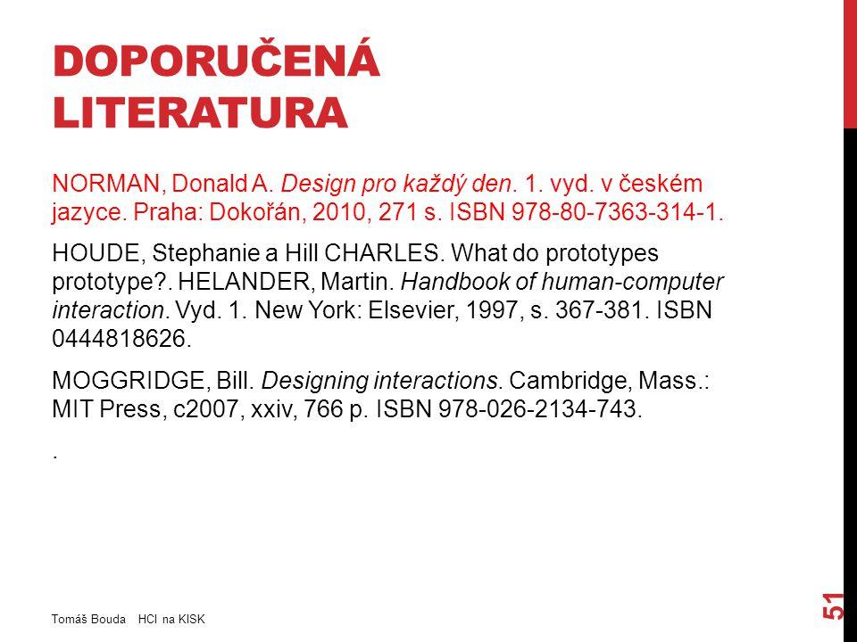 DOPORUČENÁ LITERATURA NORMAN, Donald A. Design pro každý den. 1. vyd. v českém jazyce. Praha: Dokořán, 2010, 271 s. ISBN 978-80-7363-314-1. HOUDE, Ste