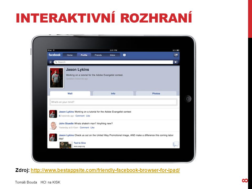 INTERAKTIVNÍ ROZHRANÍ Tomáš Bouda HCI na KISK 8 Zdroj: http://www.bestappsite.com/friendly-facebook-browser-for-ipad/http://www.bestappsite.com/friendly-facebook-browser-for-ipad/