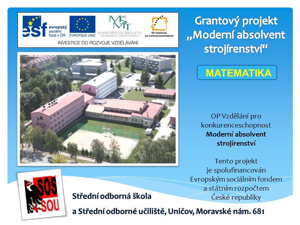 OP Vzdělání pro konkurenceschopnost Moderní absolvent strojírenství Tento projekt je spolufinancován Evropským sociálním fondem a státním rozpočtem České republiky MATEMATIKA