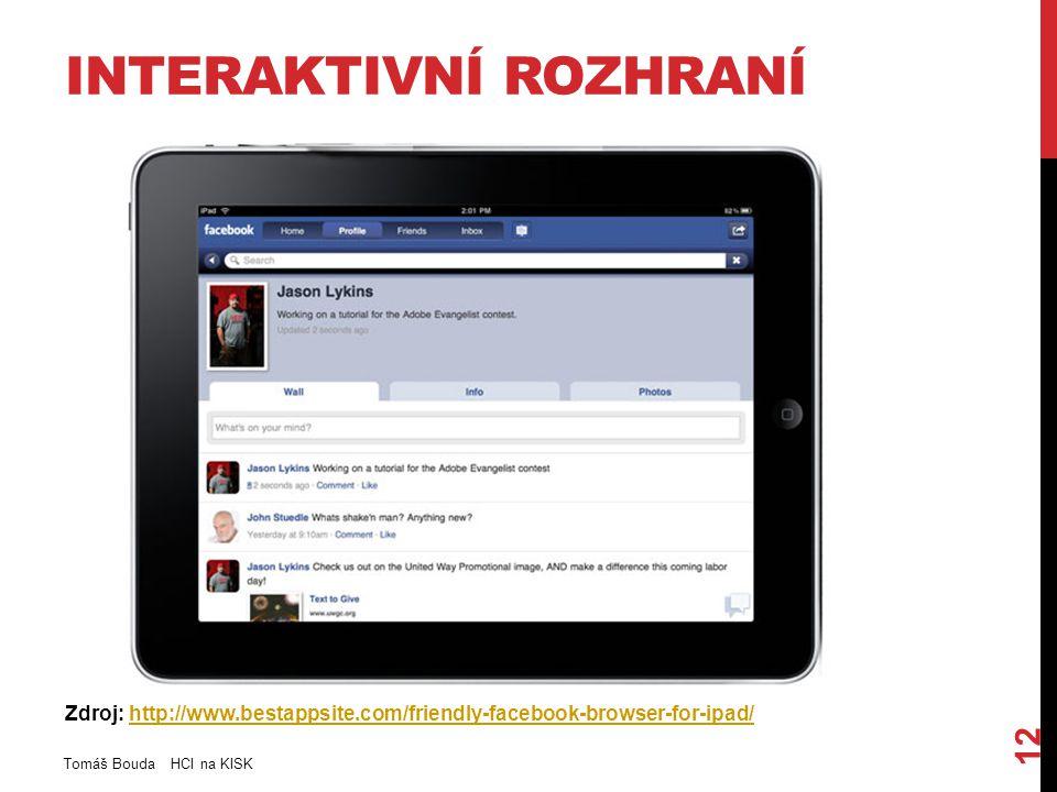 INTERAKTIVNÍ ROZHRANÍ Tomáš Bouda HCI na KISK 12 Zdroj: http://www.bestappsite.com/friendly-facebook-browser-for-ipad/http://www.bestappsite.com/friendly-facebook-browser-for-ipad/