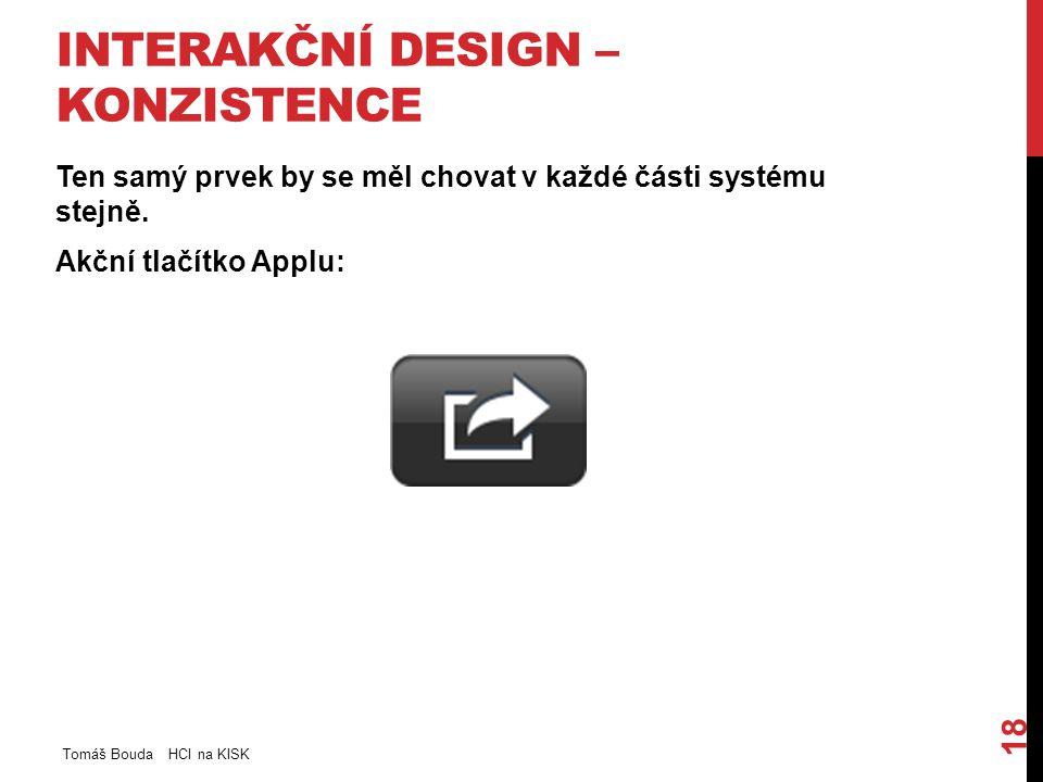 INTERAKČNÍ DESIGN – KONZISTENCE Ten samý prvek by se měl chovat v každé části systému stejně.