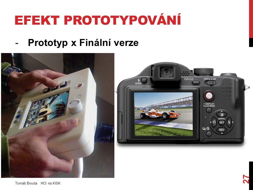 EFEKT PROTOTYPOVÁNÍ -Prototyp x Finální verze Tomáš Bouda HCI na KISK 27