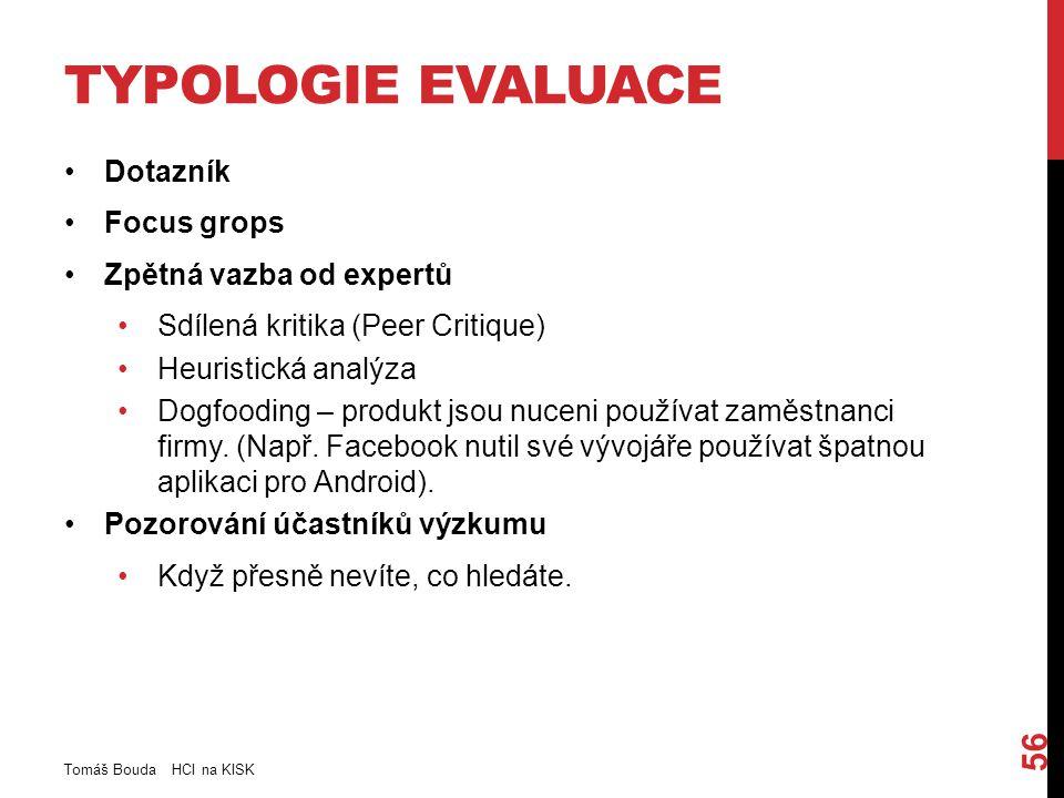 TYPOLOGIE EVALUACE Dotazník Focus grops Zpětná vazba od expertů Sdílená kritika (Peer Critique) Heuristická analýza Dogfooding – produkt jsou nuceni používat zaměstnanci firmy.