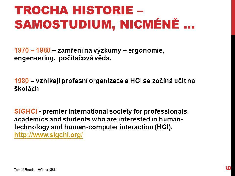 TROCHA HISTORIE – SAMOSTUDIUM, NICMÉNĚ … 1970 – 1980 – zamření na výzkumy – ergonomie, engeneering, počítačová věda.