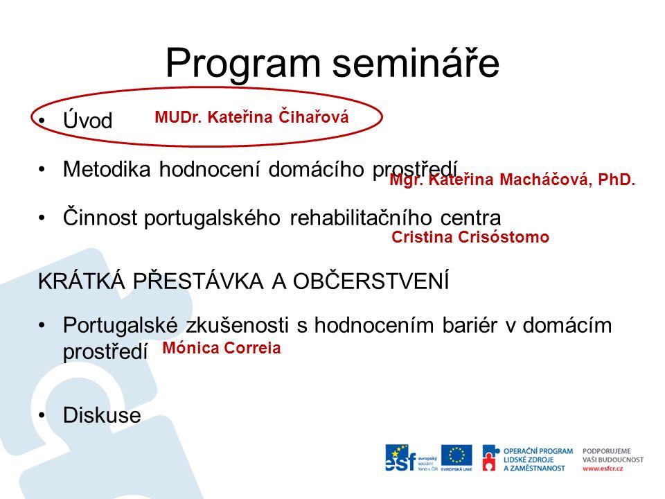 Program semináře Úvod Metodika hodnocení domácího prostředí Činnost portugalského rehabilitačního centra KRÁTKÁ PŘESTÁVKA A OBČERSTVENÍ Portugalské zkušenosti s hodnocením bariér v domácím prostředí Diskuse MUDr.