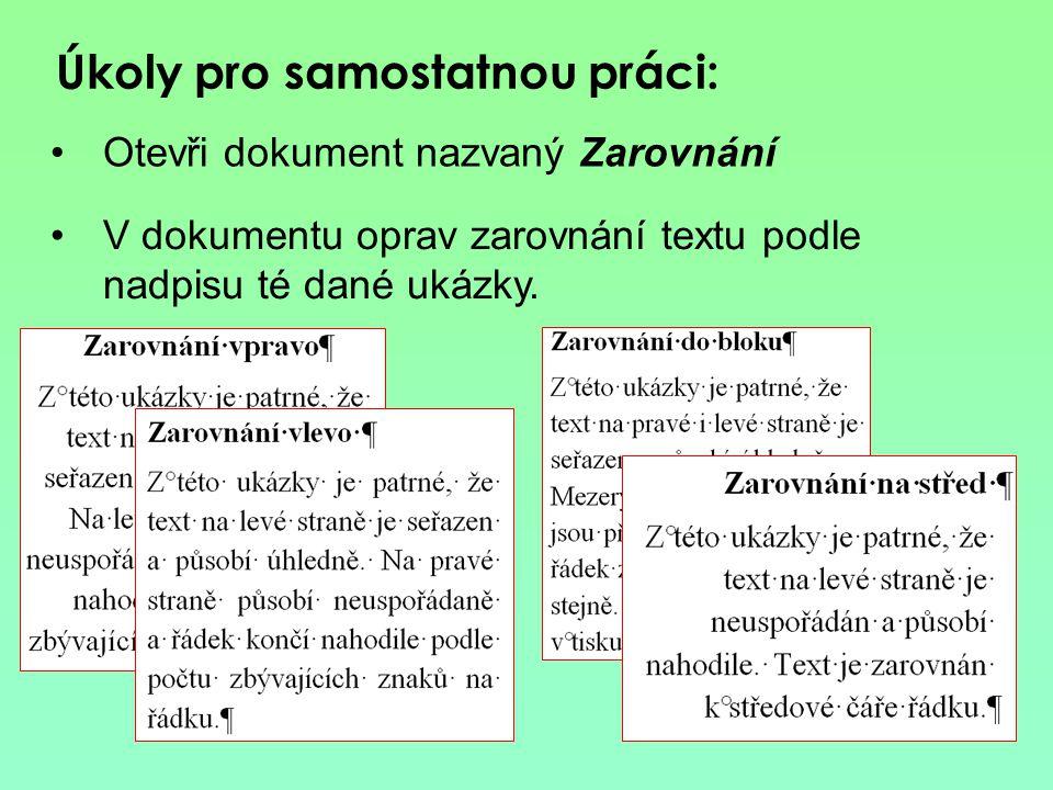 Úkoly pro samostatnou práci: Otevři dokument nazvaný Zarovnání V dokumentu oprav zarovnání textu podle nadpisu té dané ukázky.