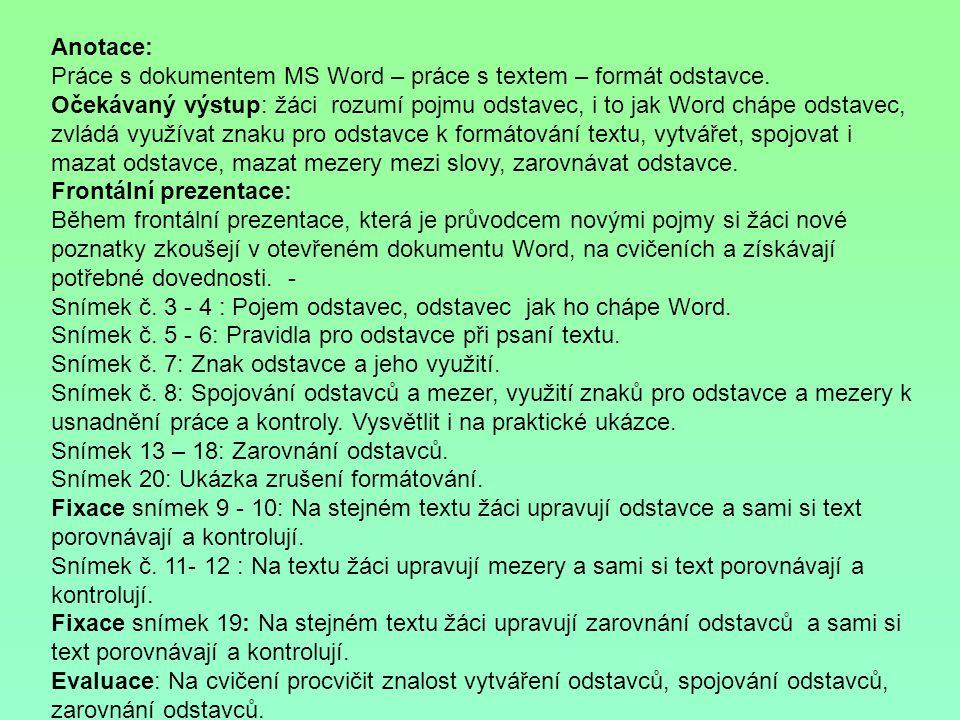 Anotace: Práce s dokumentem MS Word – práce s textem – formát odstavce. Očekávaný výstup: žáci rozumí pojmu odstavec, i to jak Word chápe odstavec, zv