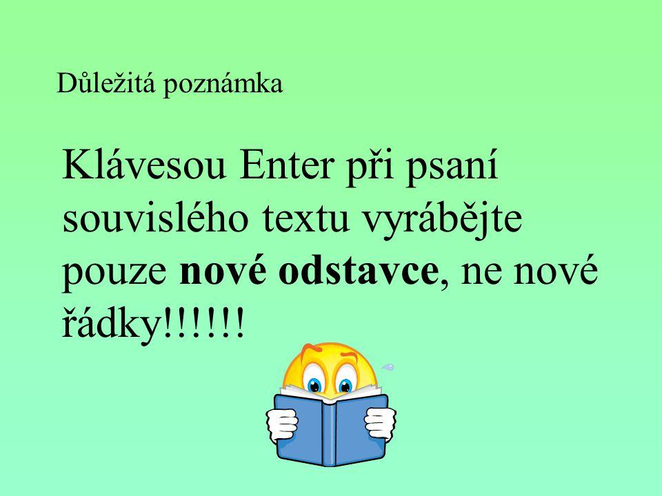 Důležitá poznámka Klávesou Enter při psaní souvislého textu vyrábějte pouze nové odstavce, ne nové řádky!!!!!!