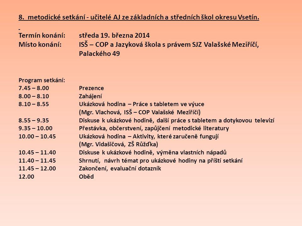 8. metodické setkání - učitelé AJ ze základních a středních škol okresu Vsetín. Termín konání: středa 19. března 2014 Místo konání: ISŠ – COP a Jazyko