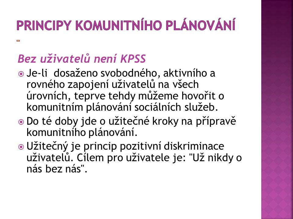 Bez uživatelů není KPSS  Je-li dosaženo svobodného, aktivního a rovného zapojení uživatelů na všech úrovních, teprve tehdy můžeme hovořit o komunitním plánování sociálních služeb.