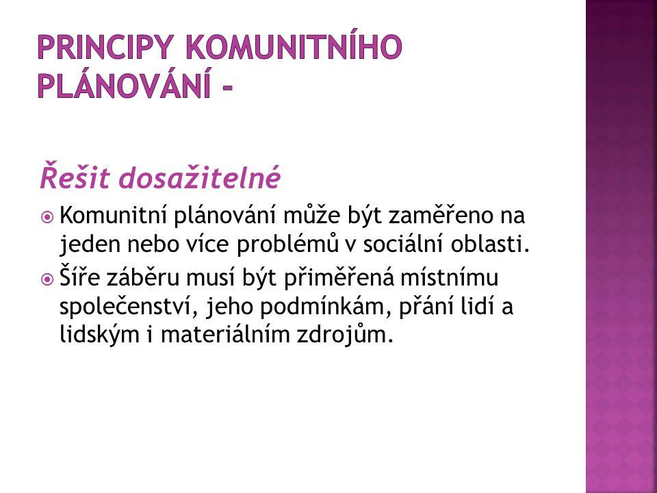 Řešit dosažitelné  Komunitní plánování může být zaměřeno na jeden nebo více problémů v sociální oblasti.  Šíře záběru musí být přiměřená místnímu sp