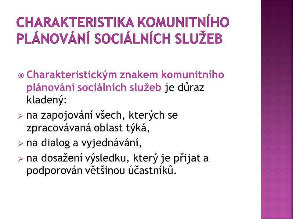  Charakteristickým znakem komunitního plánování sociálních služeb je důraz kladený:  na zapojování všech, kterých se zpracovávaná oblast týká,  na