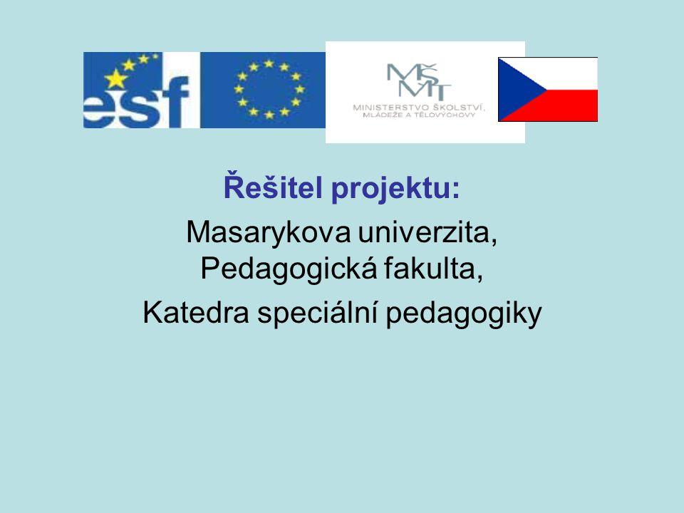 Řešitel projektu: Masarykova univerzita, Pedagogická fakulta, Katedra speciální pedagogiky