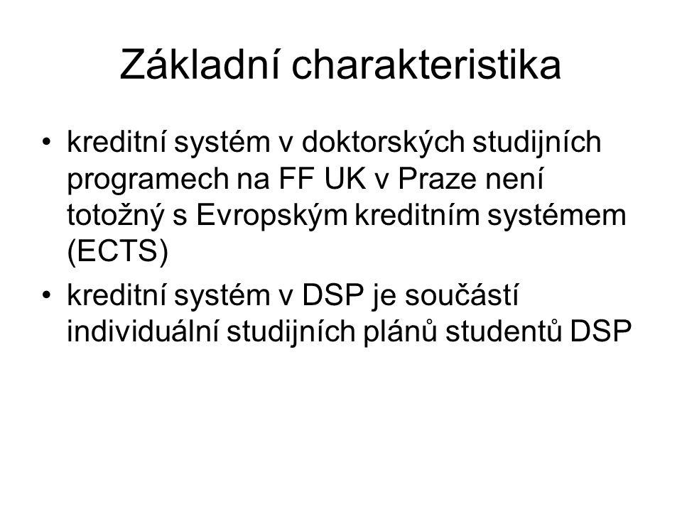 Základní charakteristika kreditní systém v doktorských studijních programech na FF UK v Praze není totožný s Evropským kreditním systémem (ECTS) kreditní systém v DSP je součástí individuální studijních plánů studentů DSP