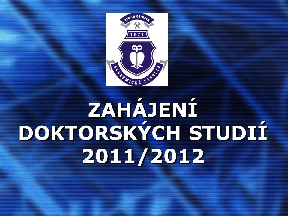 ZAHÁJENÍ DOKTORSKÝCH STUDIÍ 2011/2012 Institut doktorských studií a MBA Prof.