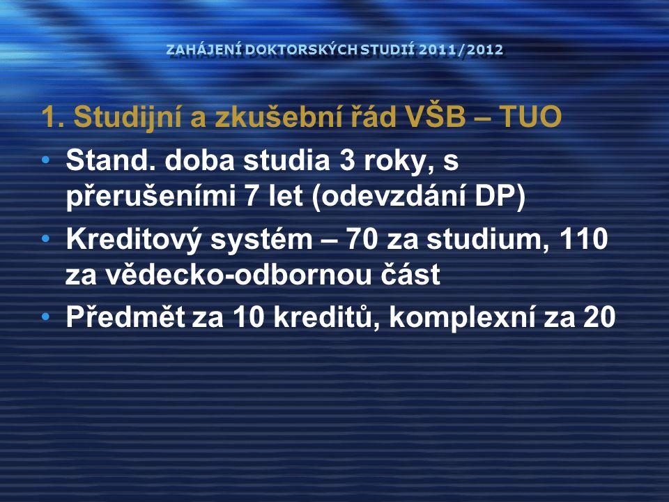 1. Studijní a zkušební řád VŠB – TUO Stand. doba studia 3 roky, s přerušeními 7 let (odevzdání DP) Kreditový systém – 70 za studium, 110 za vědecko-od
