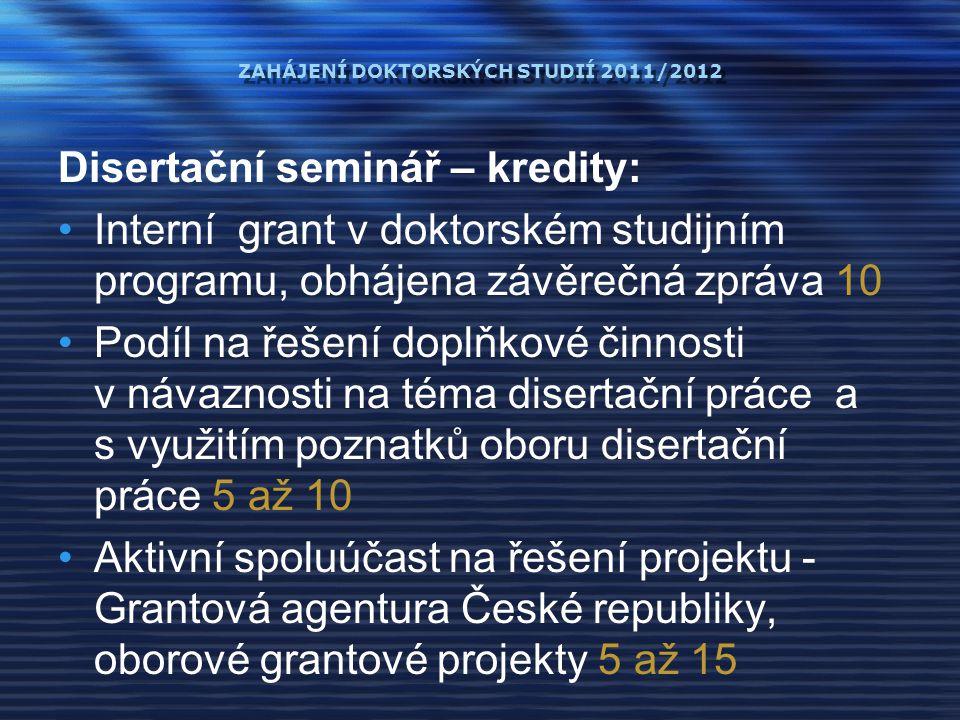 ZAHÁJENÍ DOKTORSKÝCH STUDIÍ 2011/2012 Disertační seminář – kredity: Interní grant v doktorském studijním programu, obhájena závěrečná zpráva 10 Podíl