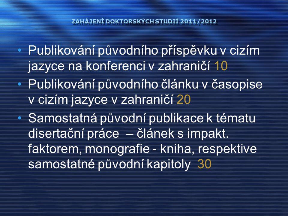 ZAHÁJENÍ DOKTORSKÝCH STUDIÍ 2011/2012 Publikování původního příspěvku v cizím jazyce na konferenci v zahraničí 10 Publikování původního článku v časop