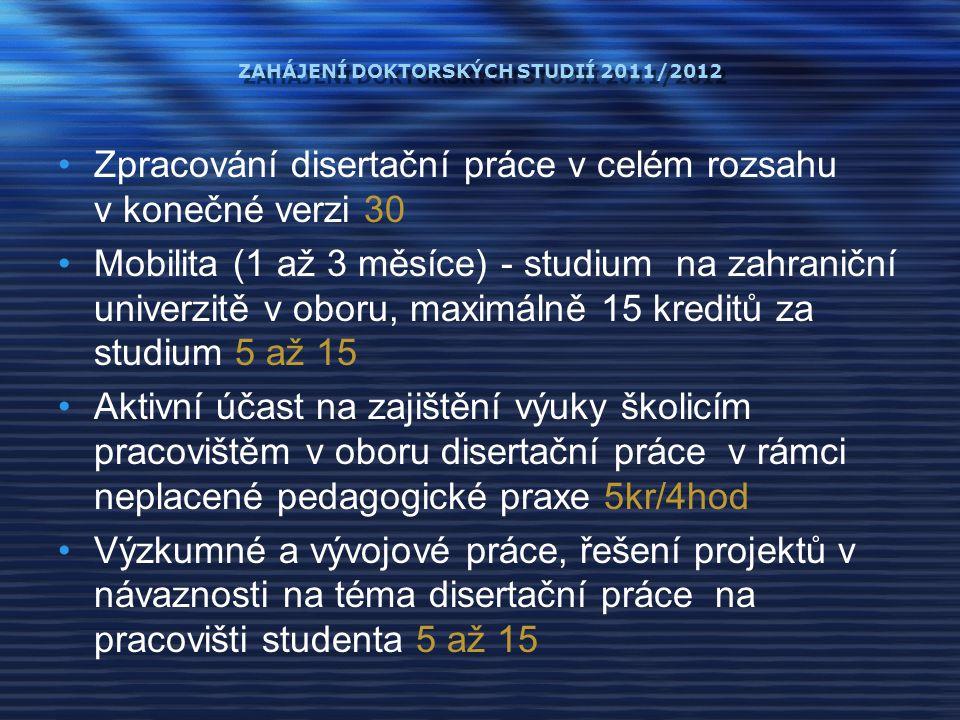 ZAHÁJENÍ DOKTORSKÝCH STUDIÍ 2011/2012 2.Směrnice 3/2007 3.Směrnice 2/2007 a vyhláška Výše stipendia 6000 (1.