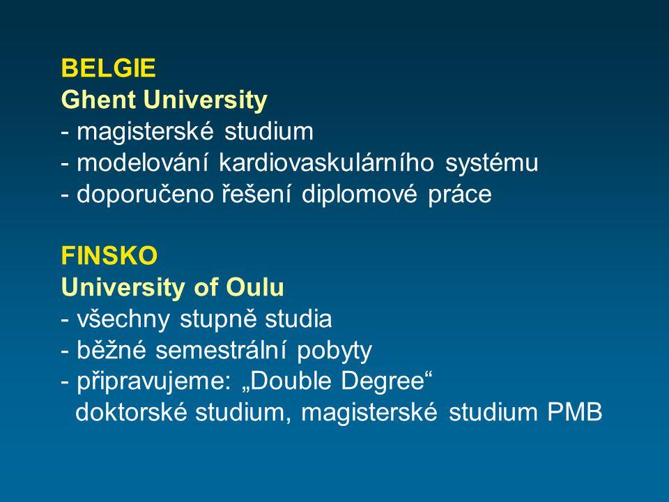 """BELGIE Ghent University - magisterské studium - modelování kardiovaskulárního systému - doporučeno řešení diplomové práce FINSKO University of Oulu - všechny stupně studia - běžné semestrální pobyty - připravujeme: """"Double Degree doktorské studium, magisterské studium PMB"""