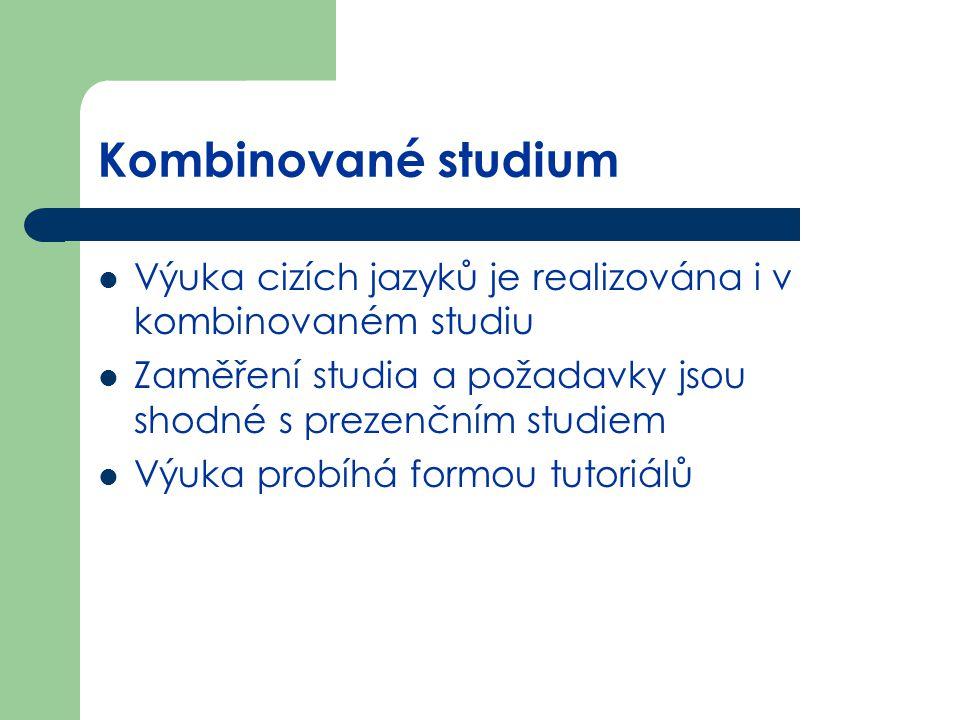 Kombinované studium Výuka cizích jazyků je realizována i v kombinovaném studiu Zaměření studia a požadavky jsou shodné s prezenčním studiem Výuka prob