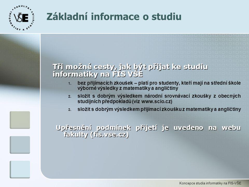 Koncepce studia informatiky na FIS-VŠE Tři možné cesty, jak být přijat ke studiu informatiky na FIS VŠE 1. bez přijímacích zkoušek – platí pro student