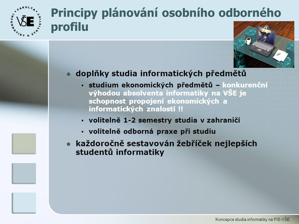 Koncepce studia informatiky na FIS-VŠE l doplňky studia informatických předmětů  studium ekonomických předmětů – konkurenční výhodou absolventa infor