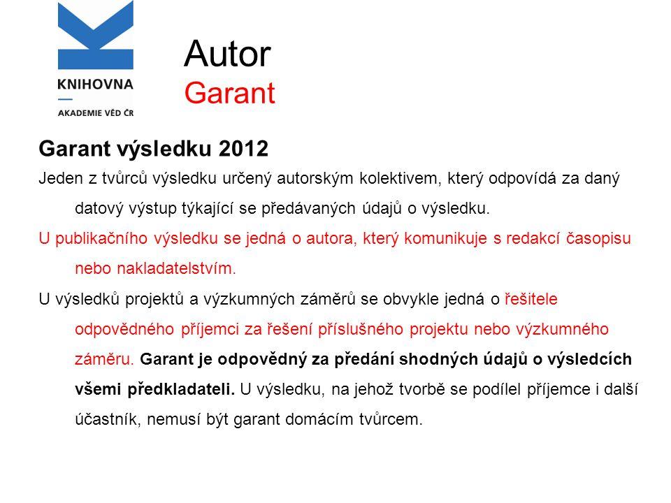 Autor Garant Garant výsledku 2012 Jeden z tvůrců výsledku určený autorským kolektivem, který odpovídá za daný datový výstup týkající se předávaných údajů o výsledku.