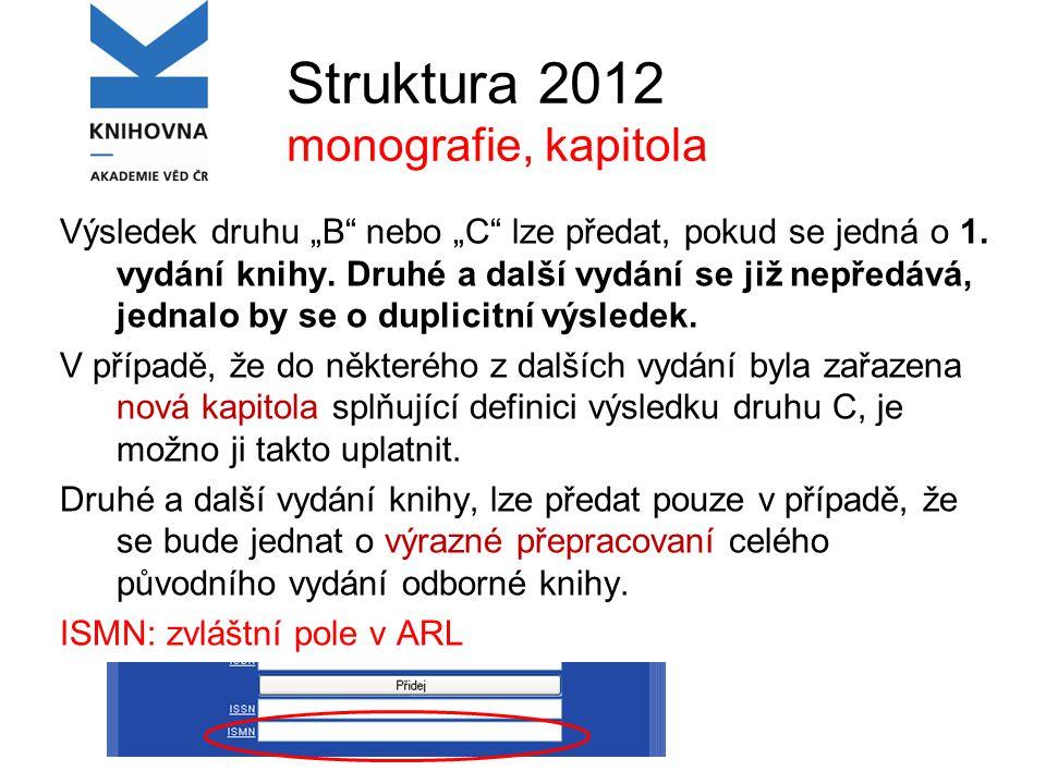 """Struktura 2012 monografie, kapitola Výsledek druhu """"B nebo """"C lze předat, pokud se jedná o 1."""