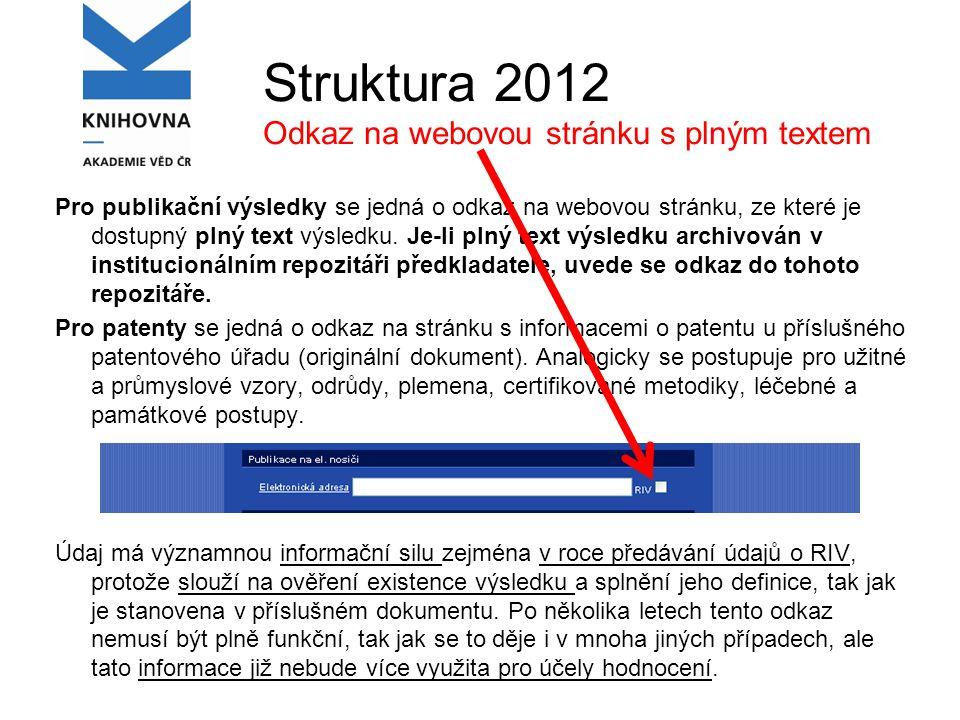 Struktura 2012 Odkaz na webovou stránku s plným textem Pro publikační výsledky se jedná o odkaz na webovou stránku, ze které je dostupný plný text výsledku.