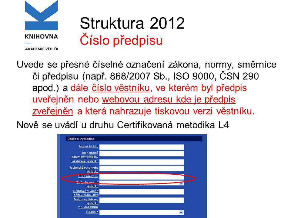 Struktura 2012 Číslo předpisu Uvede se přesné číselné označení zákona, normy, směrnice či předpisu (např.