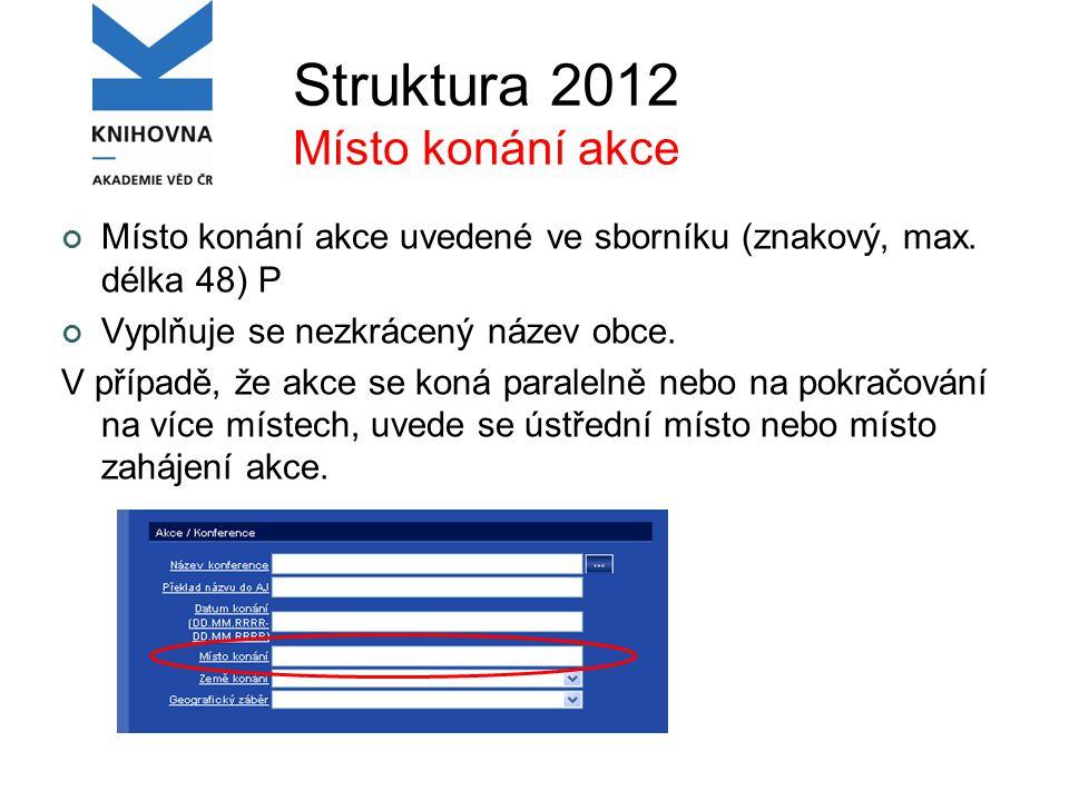 Struktura 2012 Místo konání akce Místo konání akce uvedené ve sborníku (znakový, max.