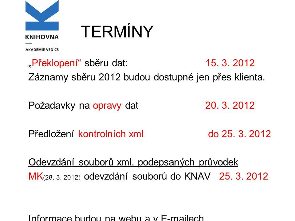 """TERMÍNY """"Překlopení sběru dat: 15. 3. 2012 Záznamy sběru 2012 budou dostupné jen přes klienta."""