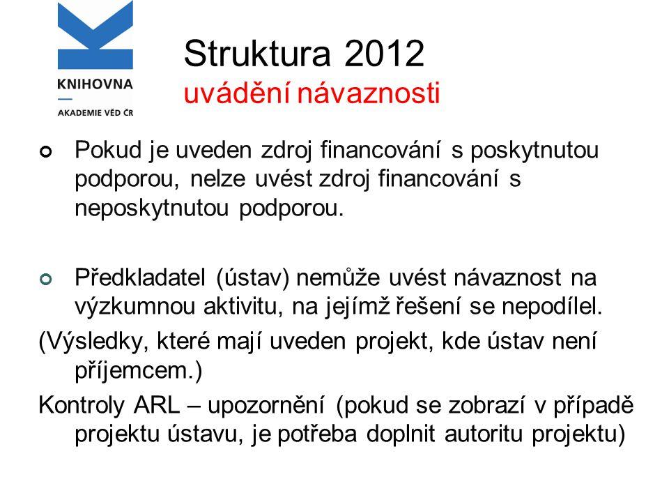 Struktura 2012 uvádění návaznosti Pokud je uveden zdroj financování s poskytnutou podporou, nelze uvést zdroj financování s neposkytnutou podporou.