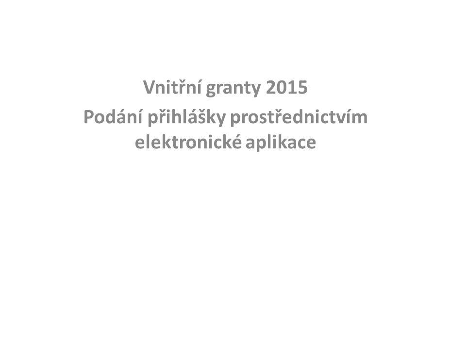 Vnitřní granty 2015 Podání přihlášky prostřednictvím elektronické aplikace