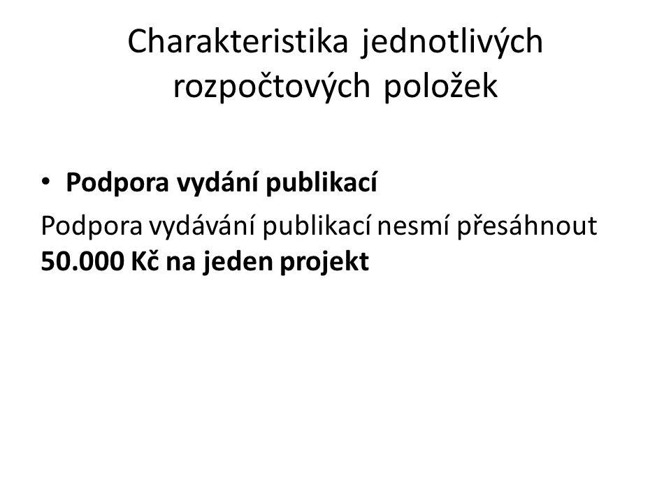 Charakteristika jednotlivých rozpočtových položek Podpora vydání publikací Podpora vydávání publikací nesmí přesáhnout 50.000 Kč na jeden projekt