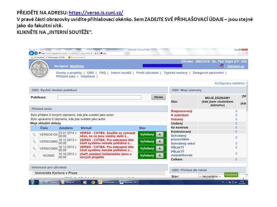 PŘEJDĚTE NA ADRESU: https://verso.is.cuni.cz/ V pravé části obrazovky uvidíte přihlašovací okénko. Sem ZADEJTE SVÉ PŘIHLAŠOVACÍ ÚDAJE – jsou stejné ja