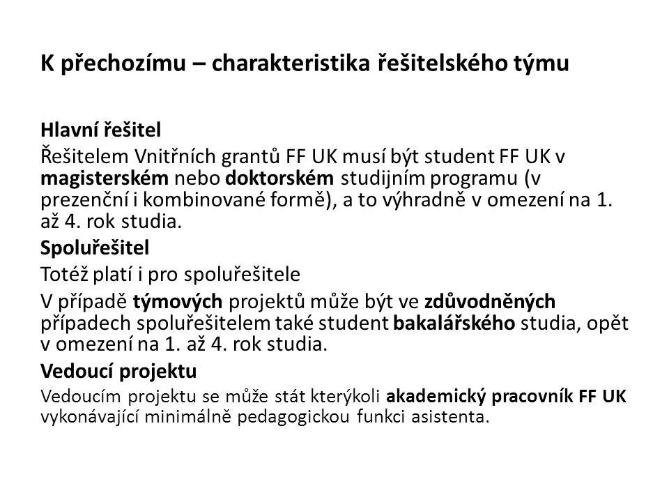 K přechozímu – charakteristika řešitelského týmu Hlavní řešitel Řešitelem Vnitřních grantů FF UK musí být student FF UK v magisterském nebo doktorském studijním programu (v prezenční i kombinované formě), a to výhradně v omezení na 1.