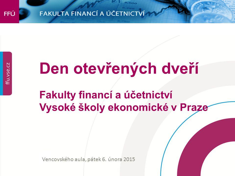 Den otevřených dveří Fakulty financí a účetnictví Vysoké školy ekonomické v Praze Vencovského aula, pátek 6. února 2015