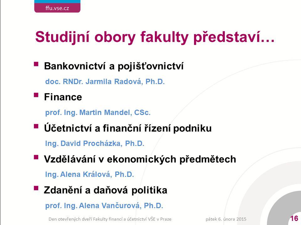 Studijní obory fakulty představí…  Bankovnictví a pojišťovnictví doc. RNDr. Jarmila Radová, Ph.D.  Finance prof. Ing. Martin Mandel, CSc.  Účetnict